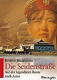 Die Seidenstraße: Auf der legendären Route nach Asien -