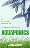Aquaponics: A CT Style Guide Book(aquaponics book,aquaponics for beginners,aquaponics system,aquaponic books,aquaponic farming,aquaponic systems,aquaculture)