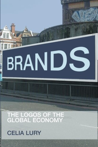 Brands: The Logos of the Global Economy (International Library of Sociology) by Celia Lury (2004-08-12)