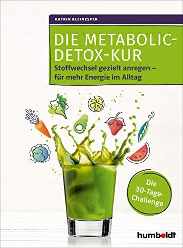 Die Metabolic-Detox-Kur: Stoffwechsel gezielt anregen - für mehr Energie im Alltag. Die 30-Tage-Challenge