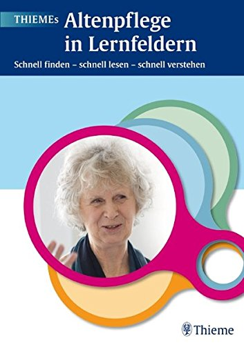 THIEMEs Altenpflege in Lernfeldern: Schnell finden - schnell lesen - schnell verstehen
