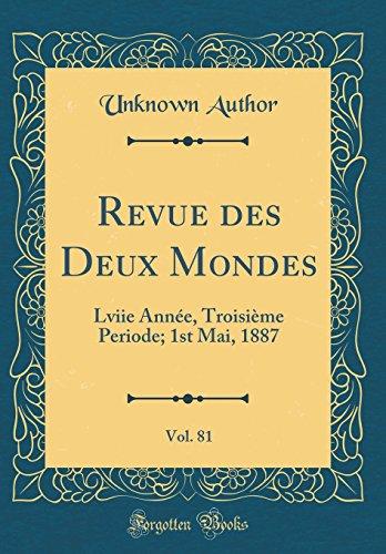 Revue des Deux Mondes, Vol. 81: Lviie Année, Troisième Periode; 1st Mai, 1887 (Classic Reprint) par Unknown Author