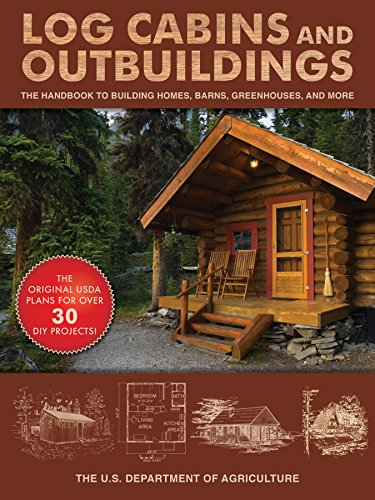 Log Cabins and Outbuildings: The Handbook to Building Homes, Barns, Greenhouses, and More (English Edition)