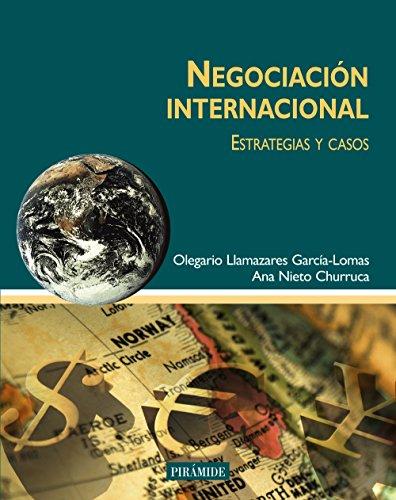 Negociación internacional: Estrategias y casos (Economía Y Gestión Internacional) por Olegario Llamazares García-Lomas
