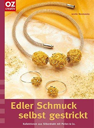 Edler Schmuck selbst gestrickt, Kollektionen aus Silberdraht mit Perlen & Co.