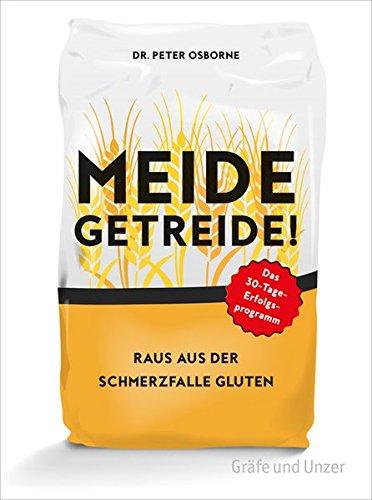 Meide Getreide!: Raus aus der Schmerzfalle Gluten. Das 30-Tage-Erfolgsprogramm (Einzeltitel)