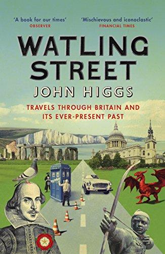 Watling Street: Travels Through Britain and Its Ever-Present Past (English Edition) por John Higgs