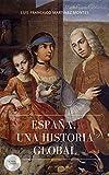 ESPAÑA: UNA HISTORIA GLOBAL (Spanish Edition)