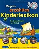 Meyers erzähltes Kinderlexikon: Sachgeschichten von A bis Z - Achim Bröger