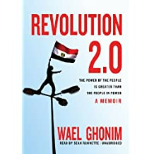 Revolution 2.0: The Power of the People Is Greater Than the People in Power; A Memoir
