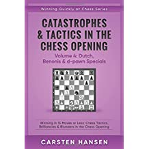 Catastrophes & Tactics in the Chess Opening - Volume 4: Dutch, Benonis & d-pawn Specials: Winning in 15 Moves or Less: Chess Tactics, Brilliancies & ... Opening (Winning Quickly at Chess, Band 4)
