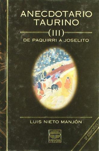 Anecdotario taurino III : de Paquirri a Joselito por Luis Nieto Manjón