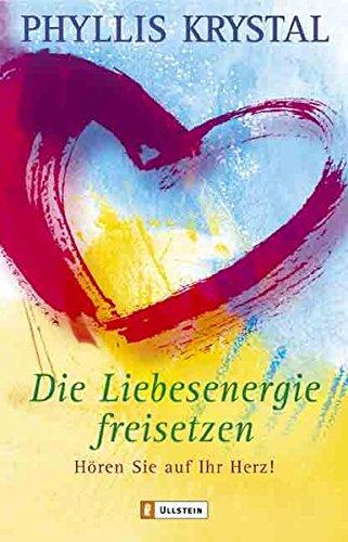 Die Liebesenergie freisetzen: Hören Sie auf Ihr Herz! (Hören Sie Auf)