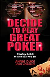 Decide to Play Great Poker: A Strategy Guide to No-Limit Texas Hold Em (English Edition)