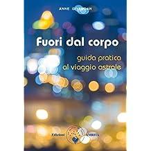 Fuori dal corpo: Guida pratica al viaggio astrale (Italian Edition)