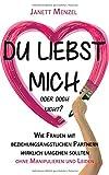 Du liebst mich, oder doch nicht?: Wie Frauen mit beziehungsängstlichen Partnern wirklich umgehen sollten