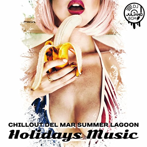 Chillout del Mar Summer Lagoon: Holidays Music, Malibu Songs, Copacabana Hot Rhytms, Beach Party Playlist