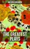 The Greatest Plays of Anton Chekhov: 12 Plays including On the High Road, Swan Song, Ivanoff, The Anniversary, The Proposal, The Wedding, The Bear, The ... The Three Sisters and The Cherry Orchard