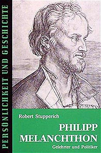 Philipp Melanchthon: Gelehrter und Politiker (Persönlichkeit und Geschichte)