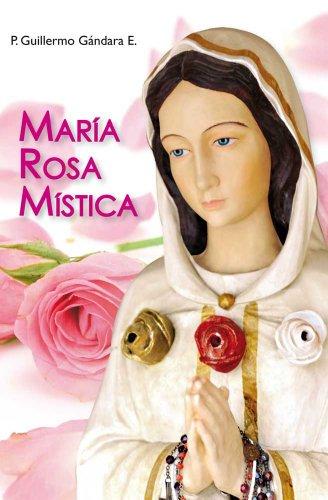 MARÍA, ROSA MÍSTICA por Guillermo Gándara Estrada