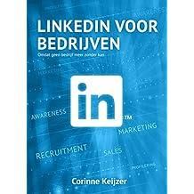 LinkedIn voor bedrijven: Omdat geen bedrijf meer zonder kan (Dutch Edition)