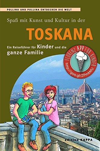 Toskana - Ein Reiseführer für Kinder und die ganze Familie: Pollino und Pollina entdecken die Welt