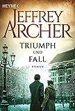 Triumph und Fall: Roman von Jeffrey Archer