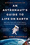 An Astronaut's Guide to Life on Earth: What Going to Space Taught Me About Ingenuity, Determination, and Being Prepared for Anything (English Edition)