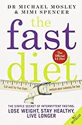 The Fast Diet: The Secret of Intermittent Fasting - Lose Weight, Stay Healthy, Live Longer by Dr Michael Mosley (2013-01-10)