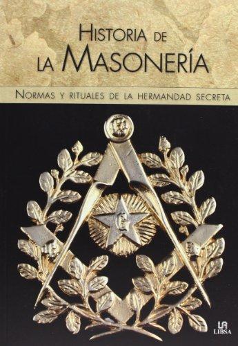 Historia De La Masonería. Normas Y Rituales De La Hermandad Secreta (Temas de Historia)