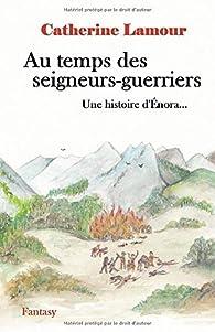 Au temps des seigneurs-guerriers: Une histoire d'Énora... par Catherine Lamour (II)