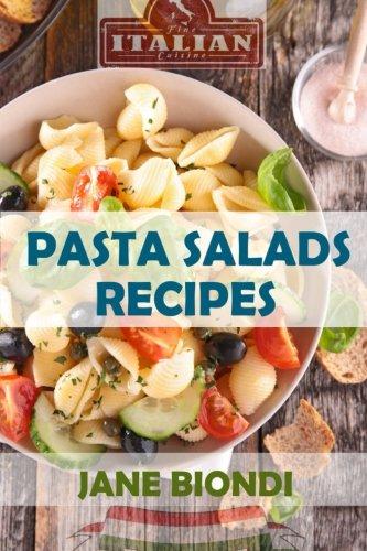 Pasta Salad Recipes: Healthy Pasta Salad Cookbook: Volume 1 (Jane Biondi Italian Cookbooks)