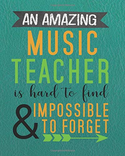 An amazing music teacher is hard to find & impossible to forget: Music Teacher's Academic Lesson Planner  Calendar Schedule Organizer and Journal ... Teacher Planner 2019-2020 Series, Band 8)