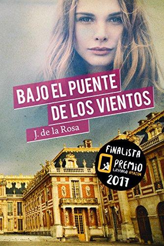 Bajo el Puente de los Vientos: Finalista del Premio Literario de Amazon 2017 de [de la Rosa, José]