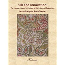 Silk and Innovation: The Jacquard Loom in the Age of the Industrial Revolution (English Edition)