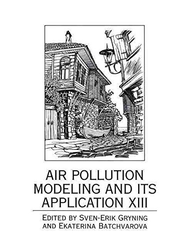 [(Air Pollution Modeling and Its Application: v. 13 : [proceedings of the Twenty-Third NATO/CCMS International Technical Meeting on Air Pollution Modelling and Its Application, Held September 28-October 2, 1998, in Riviera [Holiday Club] Near Varna, Bulgaria])] [Edited by Sven-Erik Gryning ] published on (March, 2000)