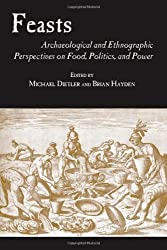 Feasts: Archaeological and Ethnographic Perspectives on Food, Politics and Power