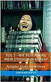 Teil 3 - Wie teuer wird mein Studium in Korea?: Ratgeber Studieren in Korea