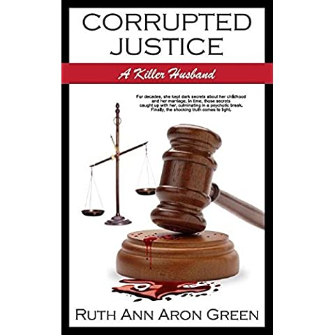 Corrupted Justice: A Killer Husband by Ruth Ann Aron Green (2016-03-09)