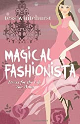 Magical Fashionista: Dress for the Life You Want by Tess Whitehurst (2013-11-15)