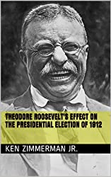 Theodore Roosevelt's Effect on the Presidential Election of 1912