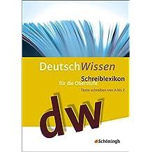 Deutsch Wissen: Schreiblexikon für die Oberstufe. Texte schreiben von A bis Z: 10. - 13. Schuljahr