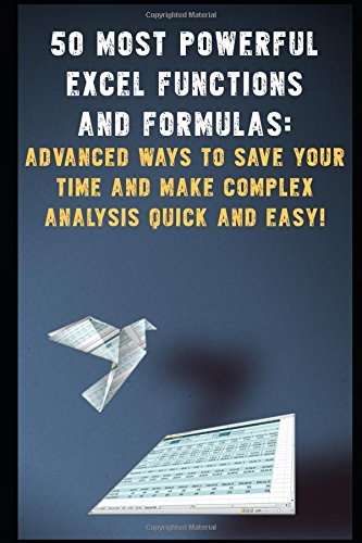 """""""50 Most Powerful Excel Functions and Formulas: Advanced Ways to Save Your Time and Make Complex Analysis Quick and Easy!"""" (MS Excel training)"""
