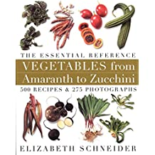 Vegetables from Amaranth to Zucchini: The Essential Reference: 500 Recipes 275 Photographs