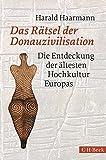Das Rätsel der Donauzivilisation: Die Entdeckung der ältesten Hochkultur Europas - Harald Haarmann