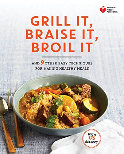 American Heart Association Grill It, Braise It, Broil It: And 9 Other Easy Techniques for Making Healthy Meals Microwavable Kochen