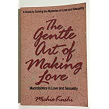 The Gentle Art of Making Love: Macrobiotics in Love and Sexuality