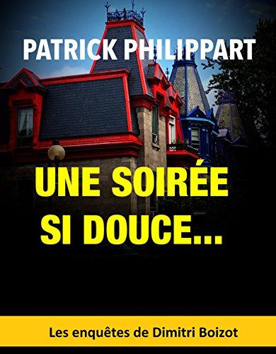 Une soirée si douce... (Les enquêtes de Dimitri Boizot t. 8) par Patrick Philippart