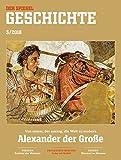 SPIEGEL GESCHICHTE 3/2018: Alexander der Große