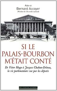 Si le Palais-Bourbon m'était conté par Bernard Accoyer